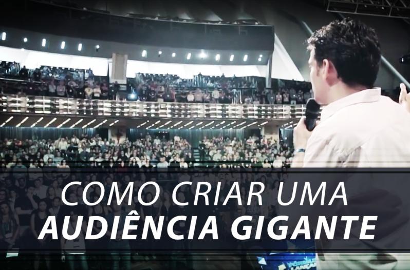 Como Criar uma Audiência Gigante