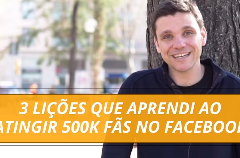 3 Lições que Aprendi ao Atingir 500K Fãs no Facebook