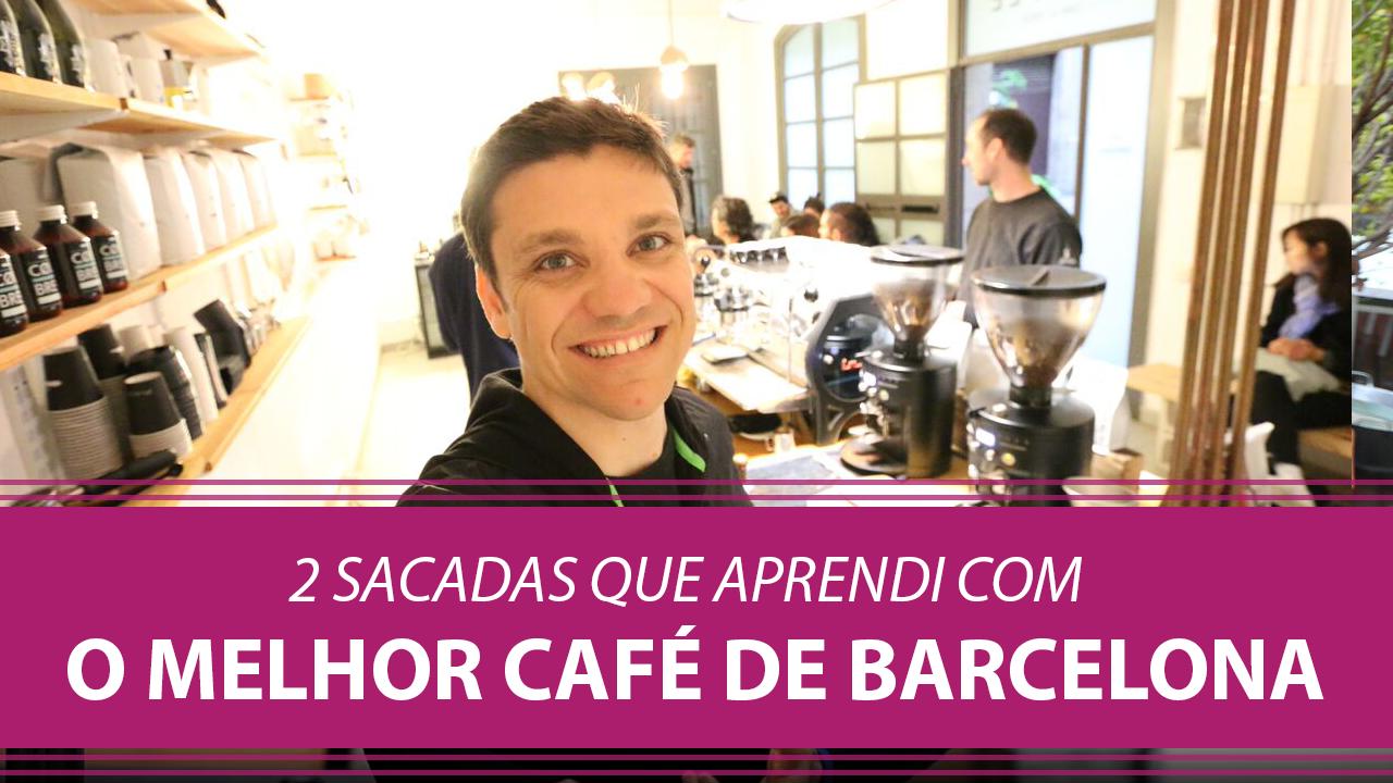 2 Sacadas que Aprendi com o Melhor Café de Barcelona
