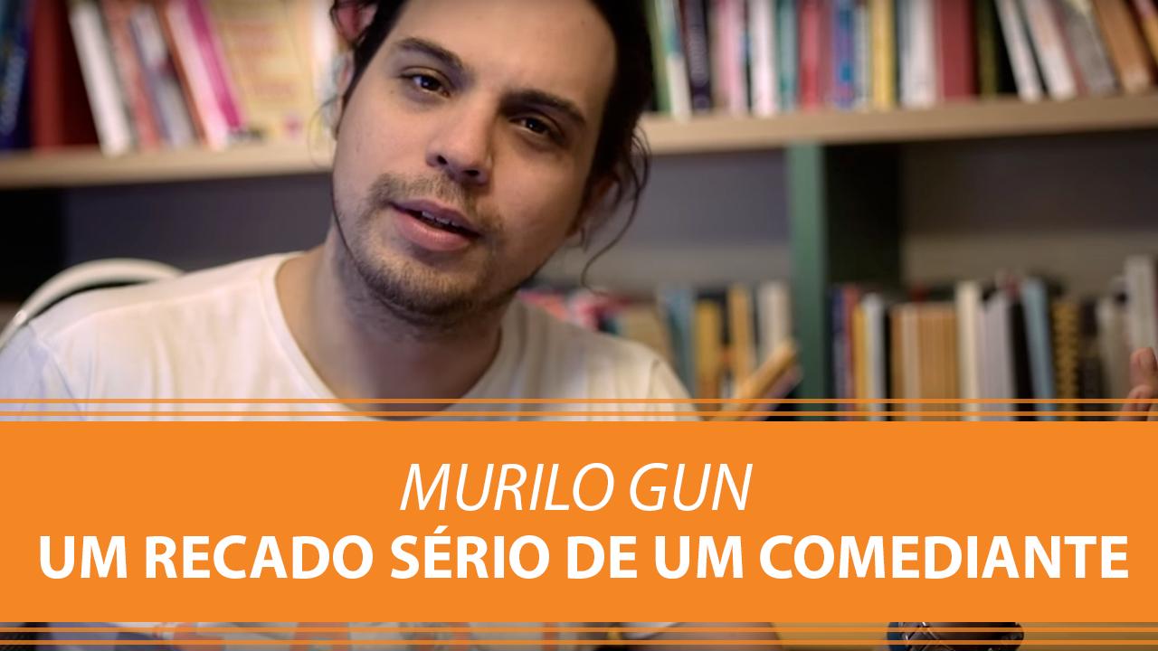 Murilo Gun | Um Recado Sério de um Comediante...